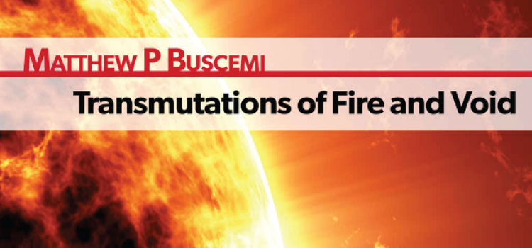 Take a Bumpy Ride Reading Transmutations of Fire and Void by Matthew Buscemi