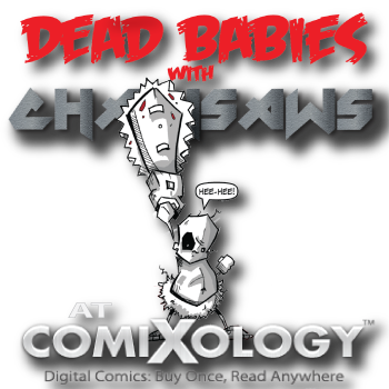 Dead Babies With Chainsaws available now at Comixology!